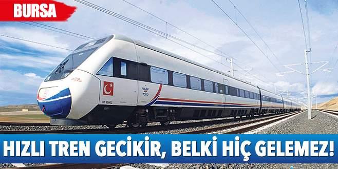 Hızlı tren çok gecikir, belki hiç gelemez bile!