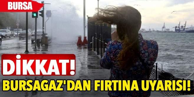 Dikkat! Bursagaz'dan fırtına uyarısı!