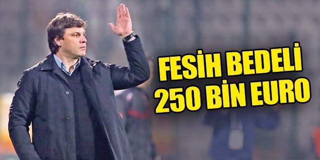 Fesih bedeli 250 bin Euro