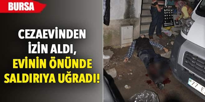 Cezaevinden izin aldı, evinin önünde saldırıya uğradı!