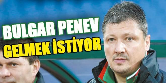 Bulgar Penev gelmek istiyor