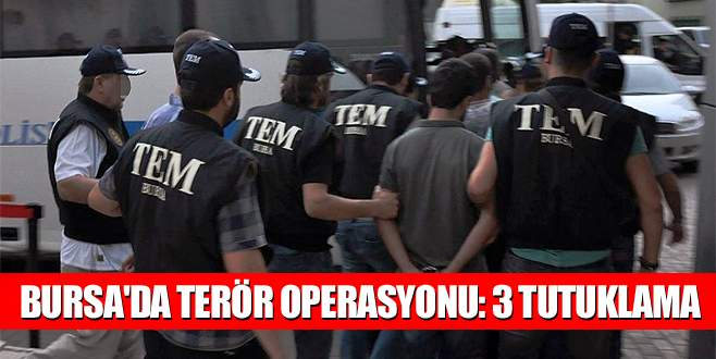 Bursa'da terör operasyonu: 3 tutuklama