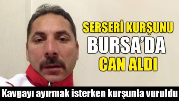 Serseri kurşunu Bursa'da can aldı