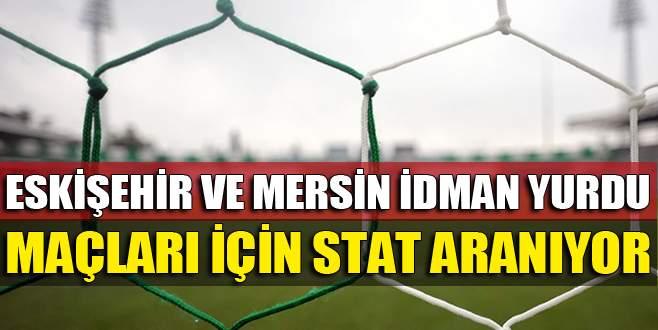 Eskişehir ve Mersin İY maçları için stat aranıyor