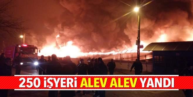 250 işyeri alev alev yandı