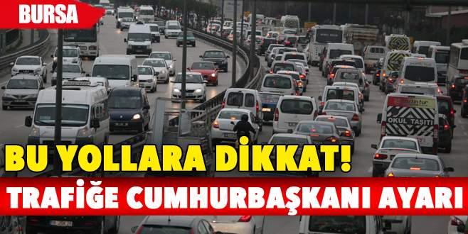 Bursa'da trafiğe Cumhurbaşkanı ayarı