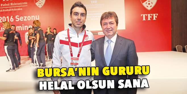 Bursa'nın gururu helal olsun sana