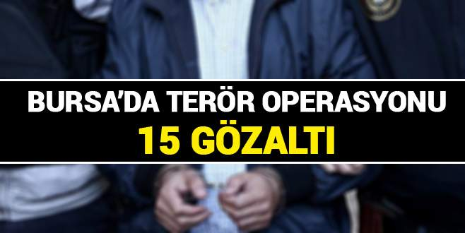 Bursa'da terör operasyonu: 15 gözaltı