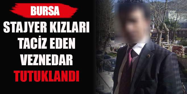 Bursa'da stajyer kızları taciz eden veznedar tutuklandı