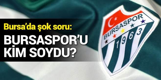 Bursaspor'u resmen soymuşlar!