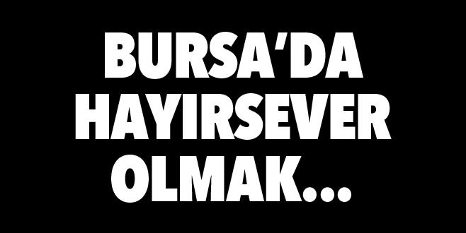 Bursa'da hayırsever olmak…