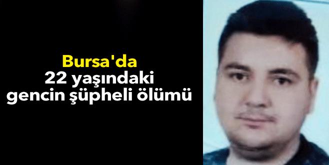 Bursa'da 22 yaşındaki gencin şüpheli ölümü