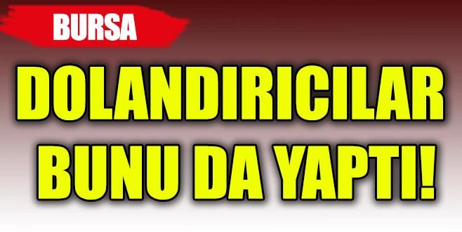 Bursa'da dolandırıcıların yeni taktiği: 'Canlı bomba'