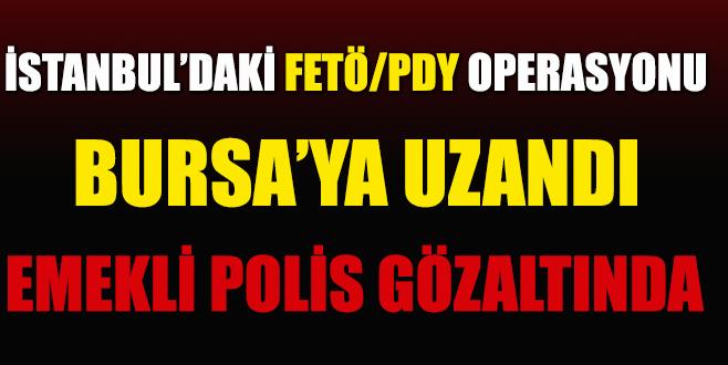 Bursa'da emekli polise FETÖ/PDY gözaltısı!