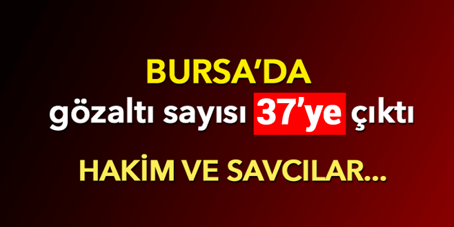Bursa'da 37 hakim ve savcı gözaltına alındı