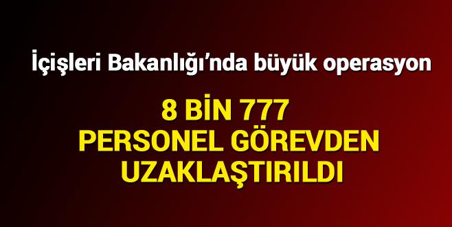 8 bin 777 personel görevden uzaklaştırıldı