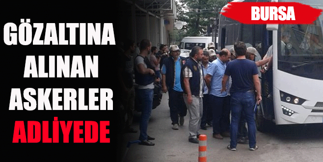 Bursa'da gözaltına alınan 14 kişi adliyede!