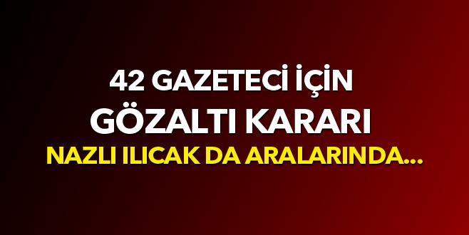 42 gazeteci için gözaltı kararı