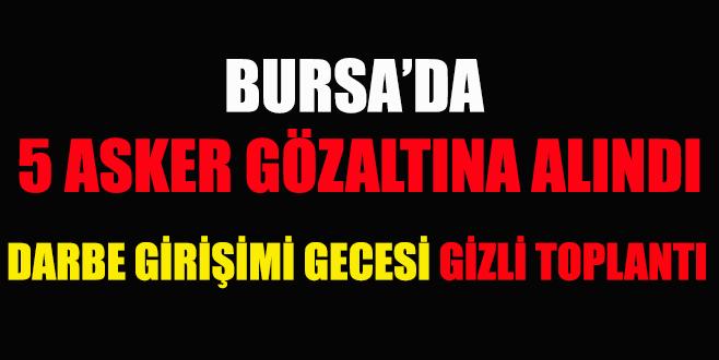 Bursa'da 5 asker gözaltına alındı!