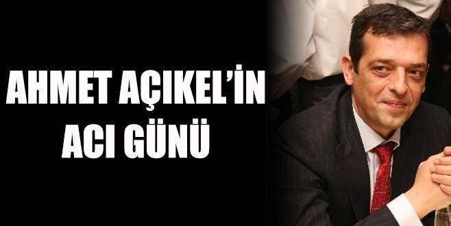 Ahmet Açıkel'in acı günü