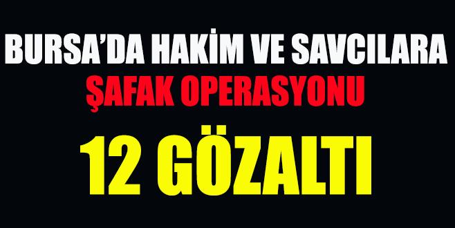 Bursa'da hakim ve savcılara şafak operasyonu!
