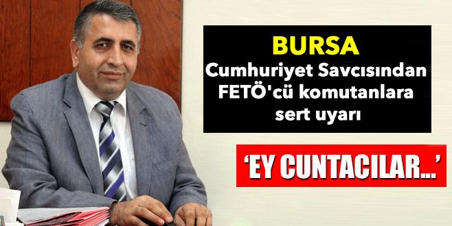 Bursa Cumhuriyet Savcısı: Ey cuntacılar yatacak yeriniz yok