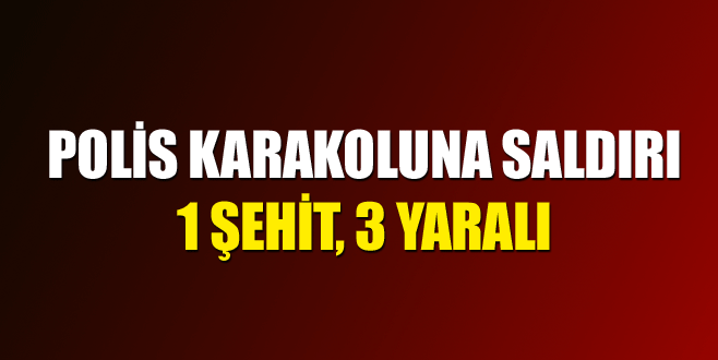 Polis karakoluna saldırı: 1 şehit, 3 yaralı