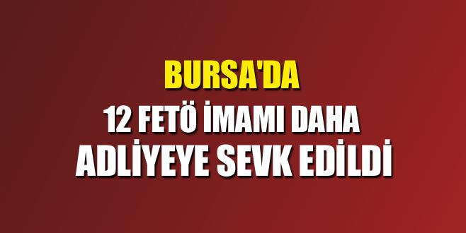 Bursa'da 12 FETÖ imamı daha adliyeye sevk edildi
