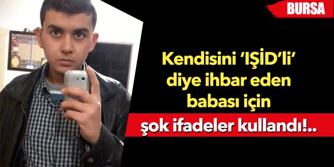 Kendisini 'IŞİD'li' diye ihbar eden babası için 'pintinin biri' dedi