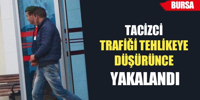 Tacizci, trafiği tehlikeye düşürünce yakalandı