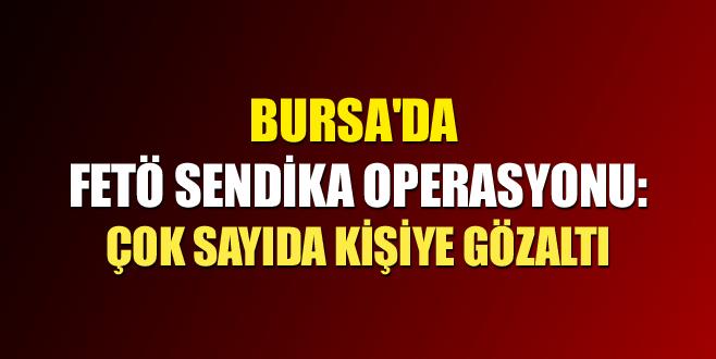 Bursa'da FETÖ sendika operasyonu