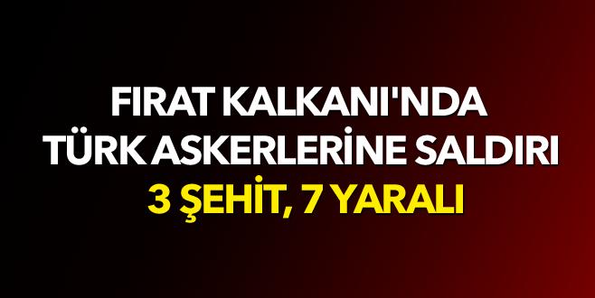 Fırat Kalkanı'nda Türk askerlerine saldırı: 3 şehit, 7 yaralı