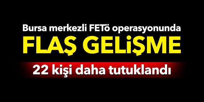 Bursa merkezli FETÖ operasyonunda flaş gelişme!