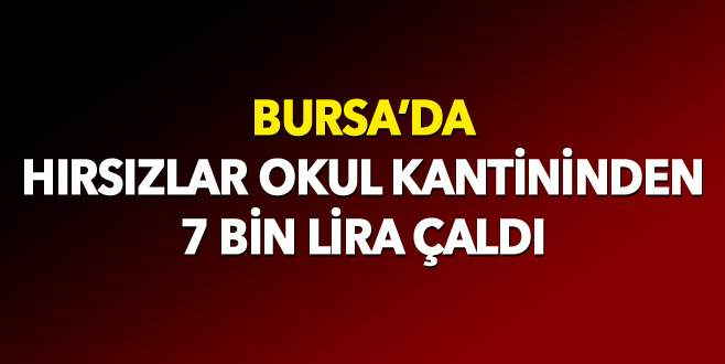 Bursa'da hırsızlar okul kantininden 7 bin lira çaldı