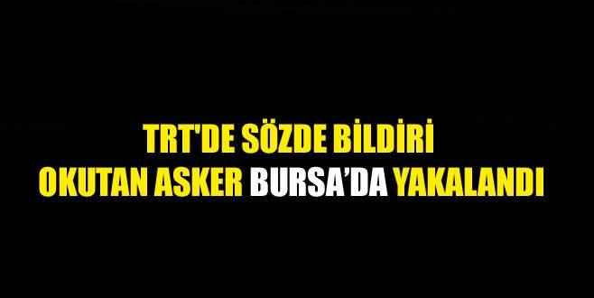 TRT'de darbe bildirisi okutan asker Bursa'da yakalandı