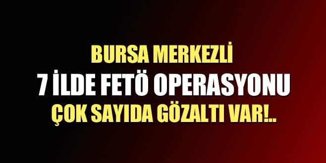 Bursa merkezli 7 ilde FETÖ operasyonu: 23 gözaltı