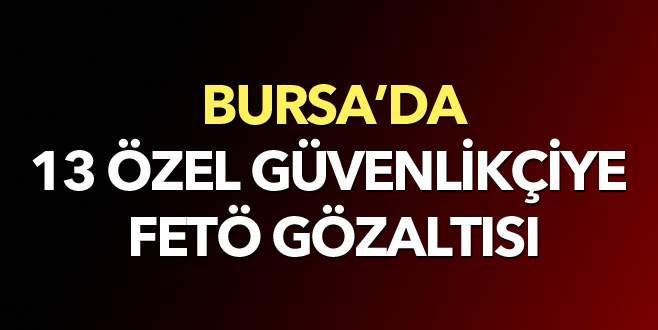Bursa'da özel güvenlikçilere FETÖ operasyonu