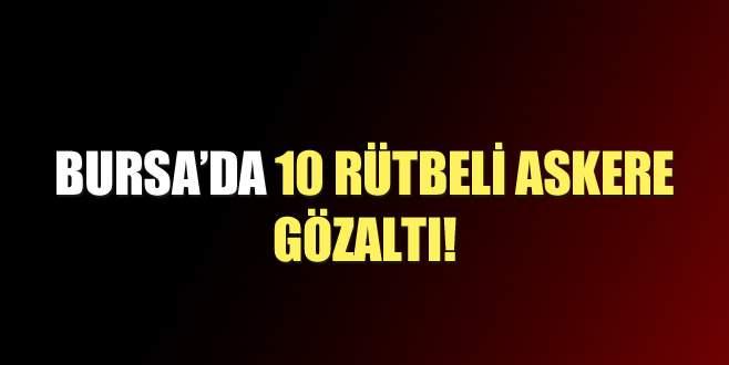 Bursa'da 10 rütbeli asker gözaltına alındı!