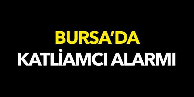 Bursa'da katliamcı alarmı