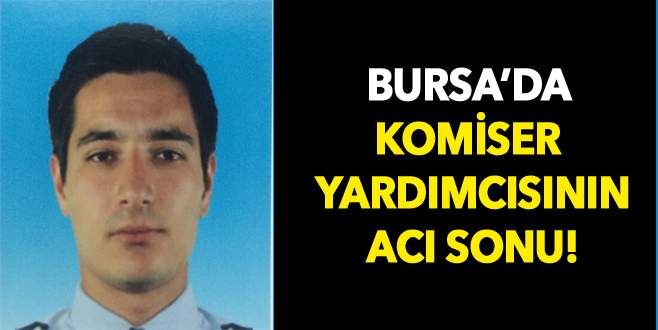 Bursa'da komiser yardımcısı hayatını kaybetti