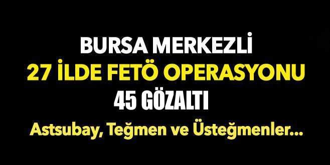 Bursa merkezli 27 ilde FETÖ operasyonu: 45 gözaltı