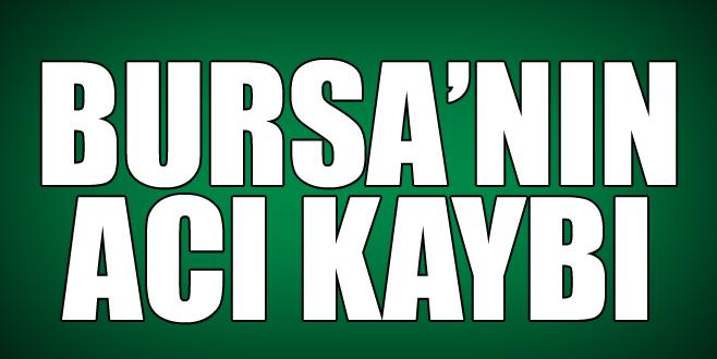 Bursa'nın acı kaybı!