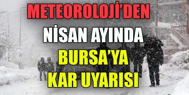 Nisan ayında Bursa'ya kar uyarısı!