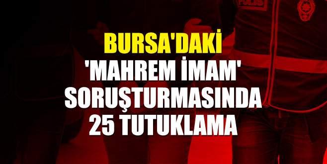 Bursa'daki 'mahrem imam' soruşturmasında 25 tutuklama