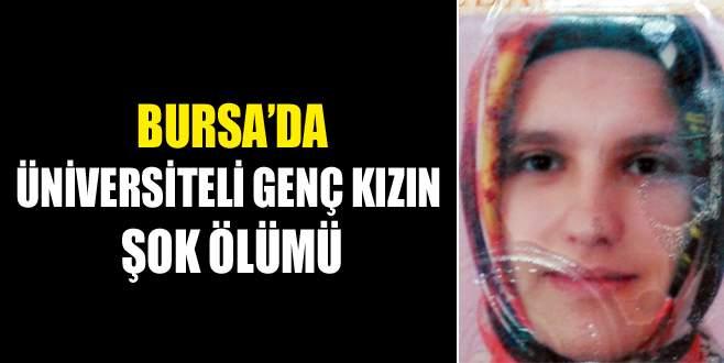 Bursa'da üniversiteli genç kızın şok ölümü