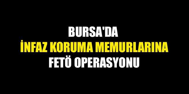 Bursa'da infaz koruma memurlarına FETÖ operasyonu