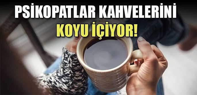 Psikopatlar kahvelerini koyu içiyor!