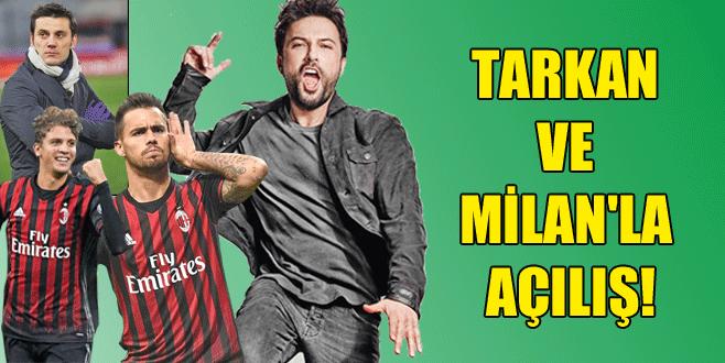 Tarkan ve Milan'la açılış!