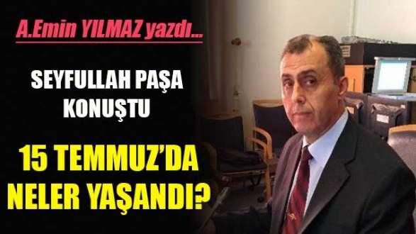 Seyfullah Paşa konuştu: 15 Temmuz'da neler yaşandı?