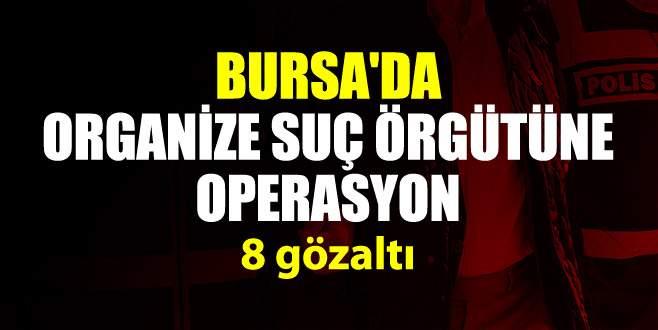 Bursa'da organize suç örgütüne operasyon: 8 gözaltı